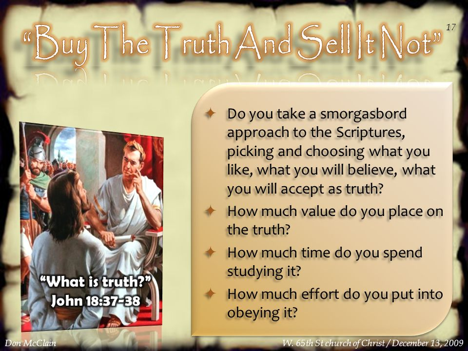 Do you take a smorgasbord approach to the Scriptures, picking and choosing what you like, what you will believe, what you will accept as truth.