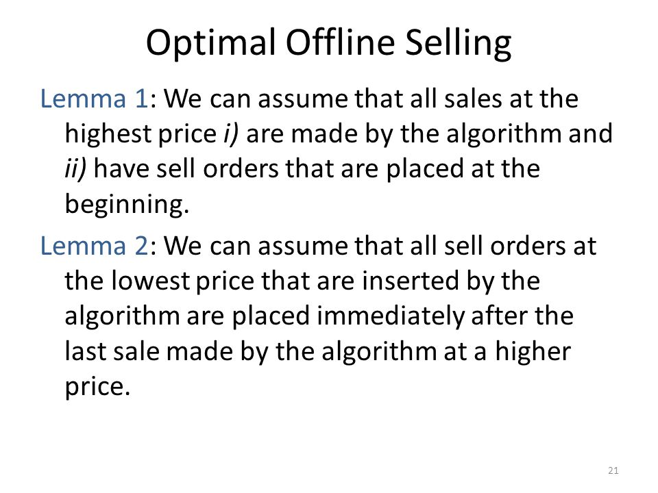 Optimal Offline Selling Lemma 1: We can assume that all sales at the highest price i) are made by the algorithm and ii) have sell orders that are placed at the beginning.