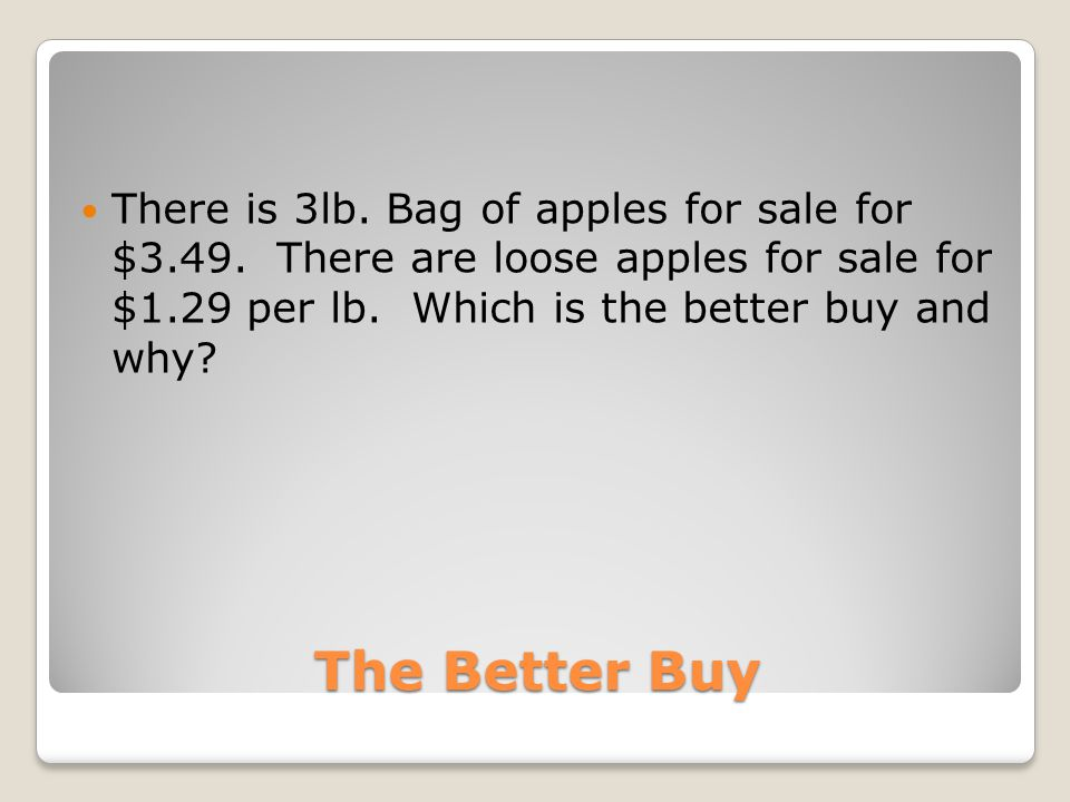 The Better Buy There is 3lb.Bag of apples for sale for $3.49.