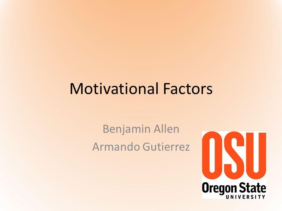 Motivational Factors Benjamin Allen Armando Gutierrez