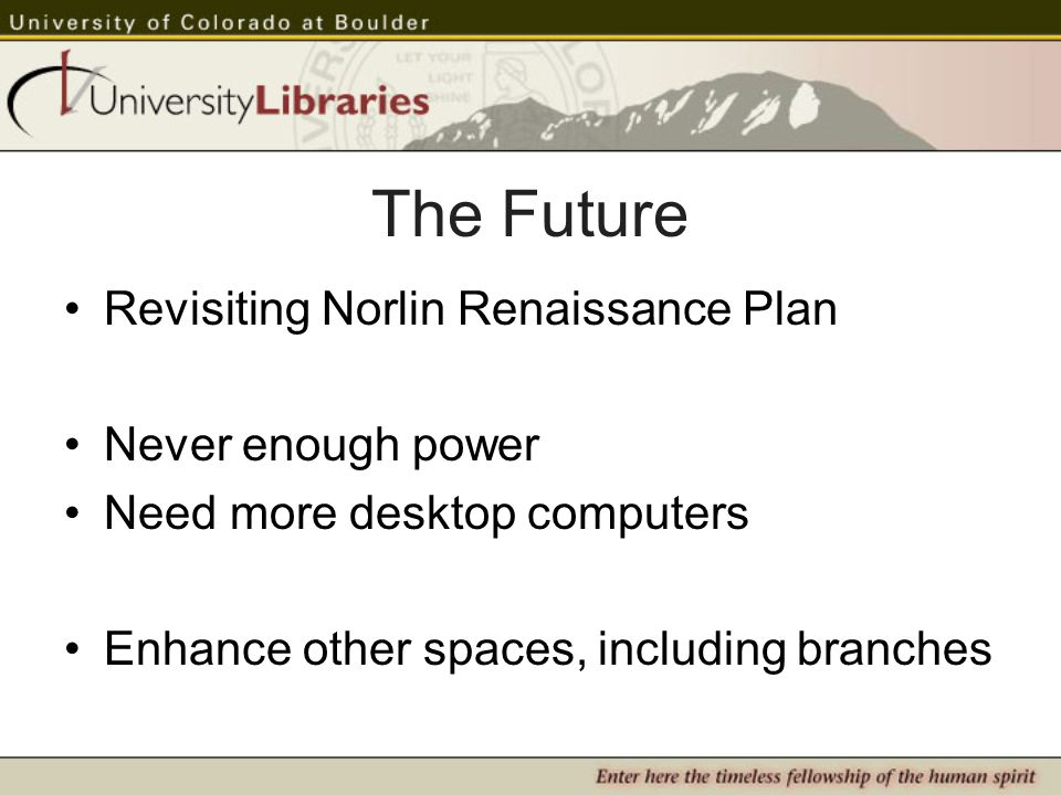 The Future Revisiting Norlin Renaissance Plan Never enough power Need more desktop computers Enhance other spaces, including branches