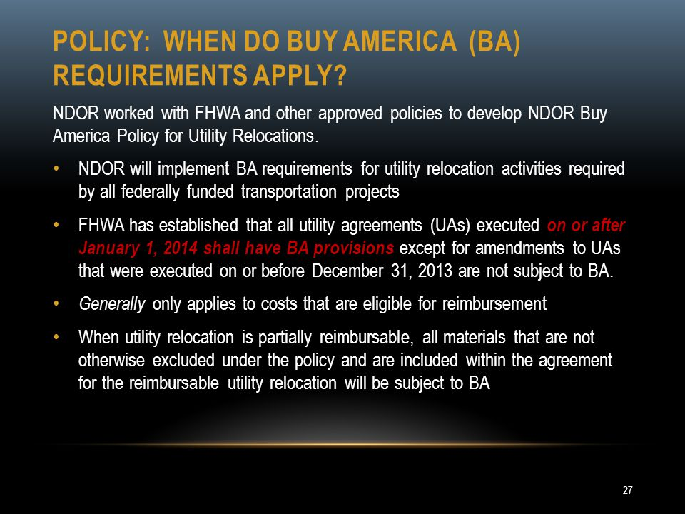 POLICY: WHEN DO BUY AMERICA (BA) REQUIREMENTS APPLY? NDOR worked with FHWA and other approved policies to develop NDOR Buy America Policy for Utility