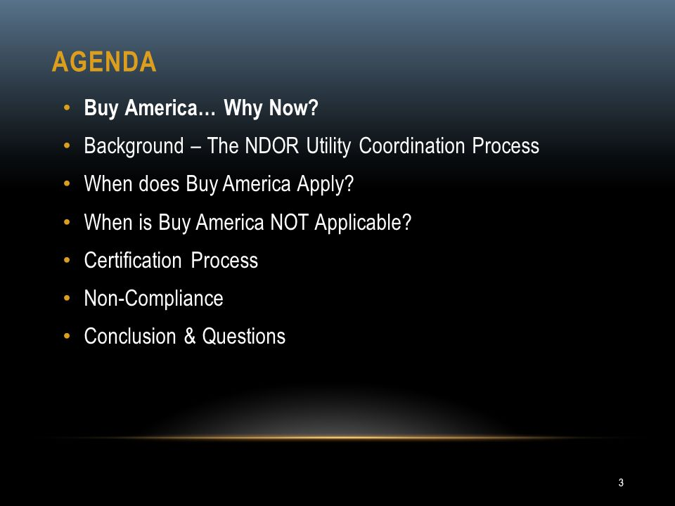 Buy America… Why Now? Background – The NDOR Utility Coordination Process When does Buy America Apply? When is Buy America NOT Applicable? Certificatio