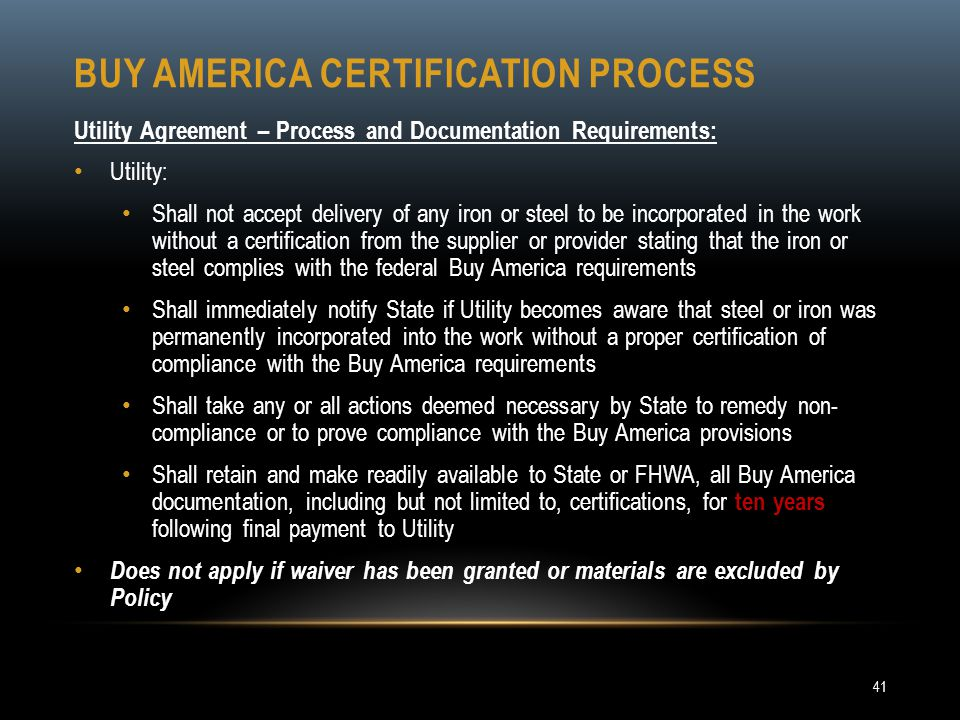 BUY AMERICA CERTIFICATION PROCESS Utility Agreement – Process and Documentation Requirements: Utility: Shall not accept delivery of any iron or steel
