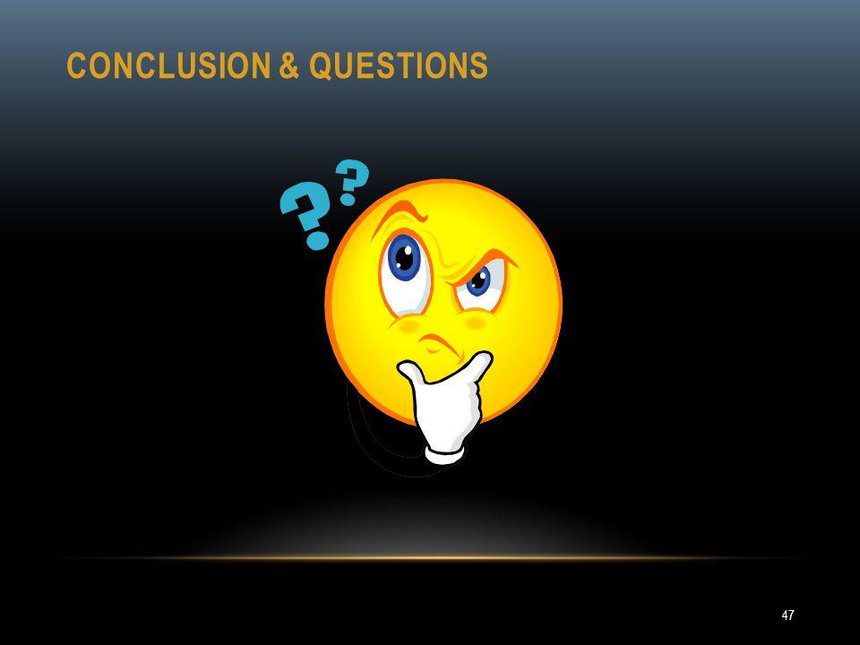 CONCLUSION & QUESTIONS 47