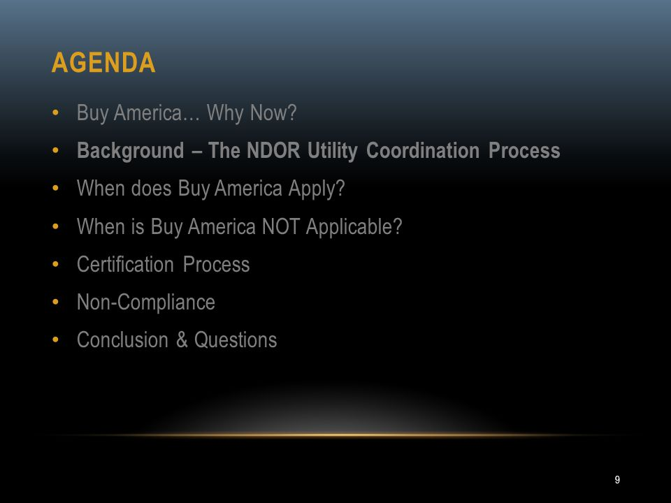 AGENDA Buy America… Why Now? Background – The NDOR Utility Coordination Process When does Buy America Apply? When is Buy America NOT Applicable? Certi