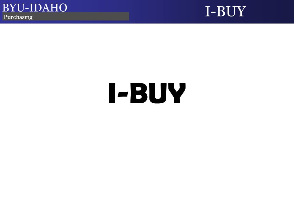 I-BUY BYU-IDAHO I-BUY Purchasing