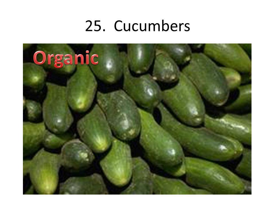 25. Cucumbers