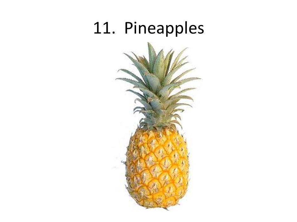 11. Pineapples