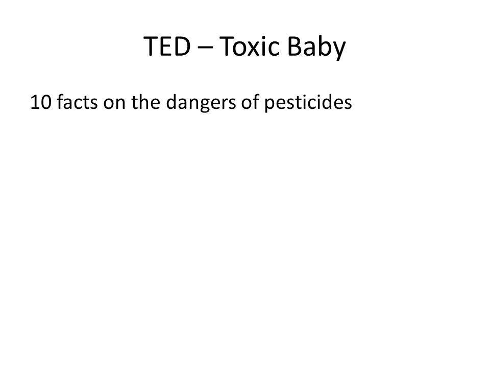 TED – Toxic Baby 10 facts on the dangers of pesticides