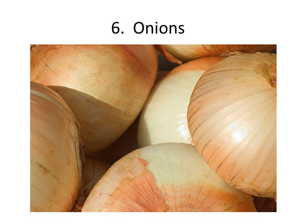 6. Onions