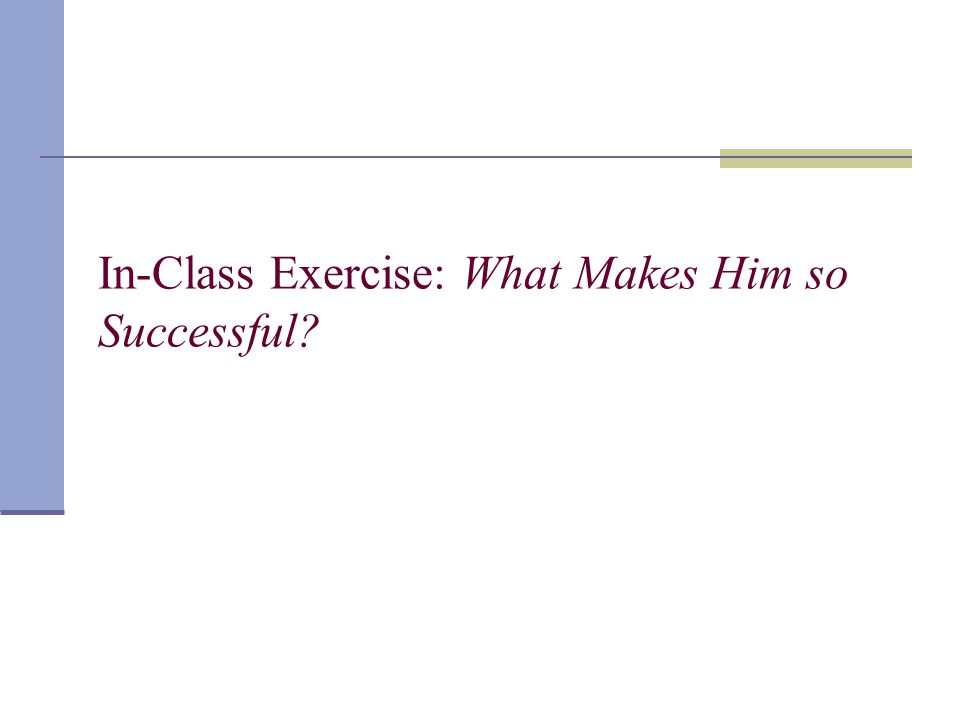 In-Class Exercise: What Makes Him so Successful?