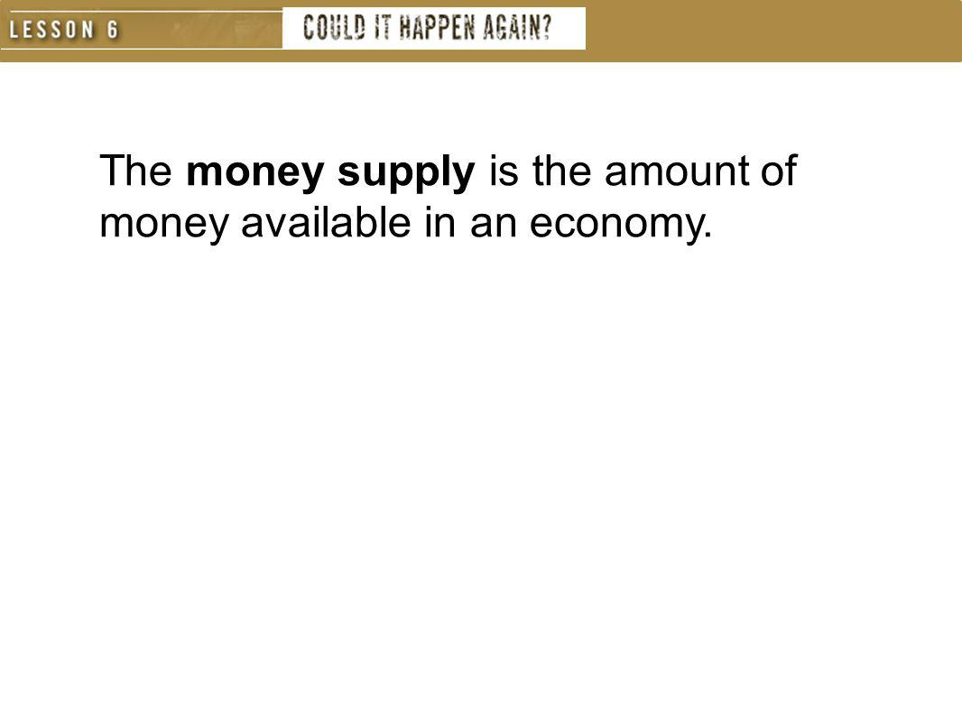 The money supply is the amount of money available in an economy.