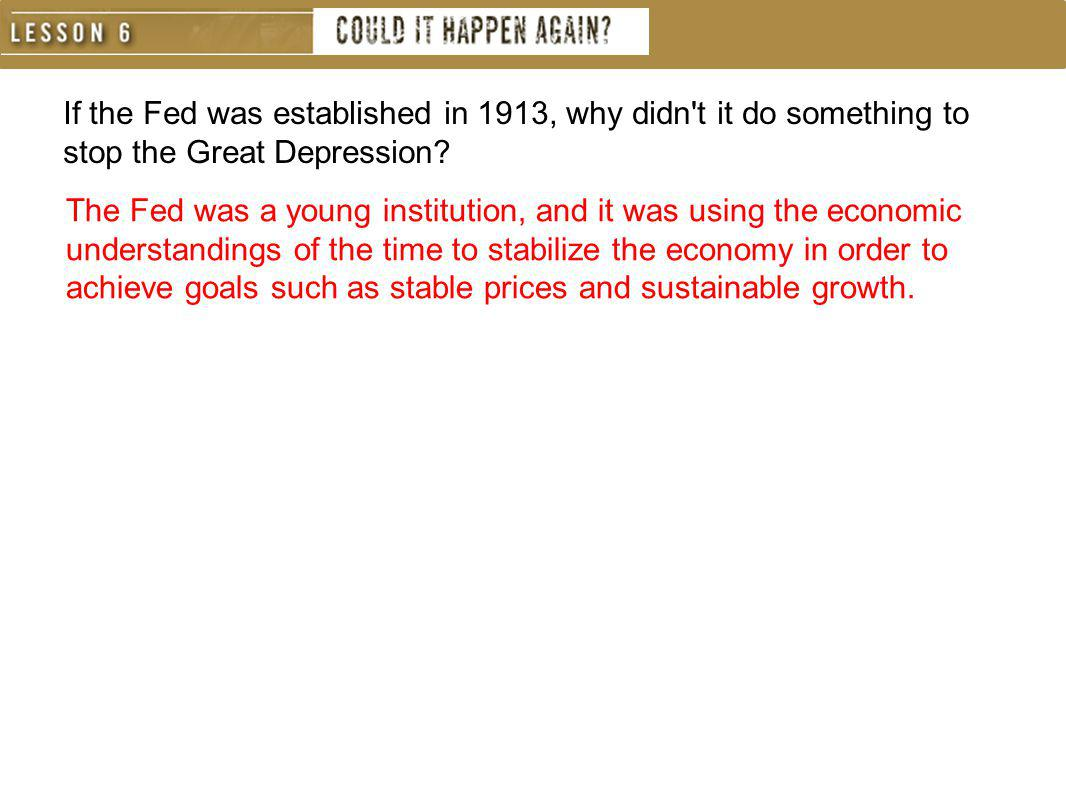 If the Fed was established in 1913, why didn't it do something to stop the Great Depression? The Fed was a young institution, and it was using the eco