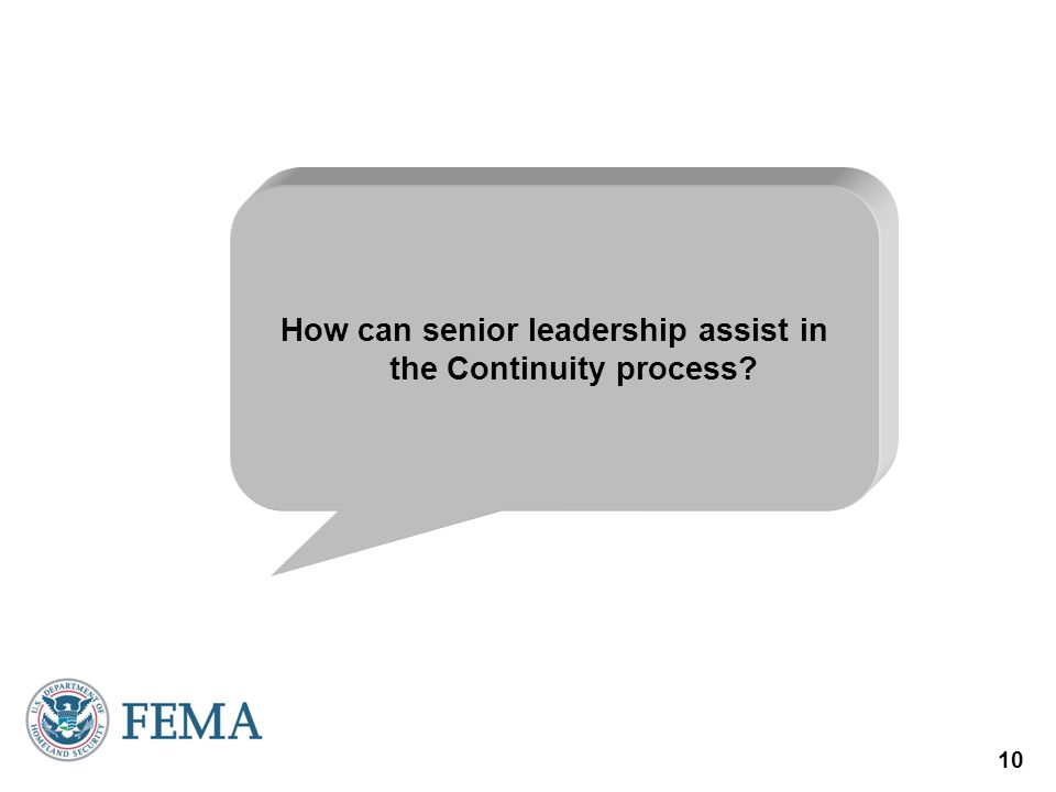 10 How can senior leadership assist in the Continuity process?