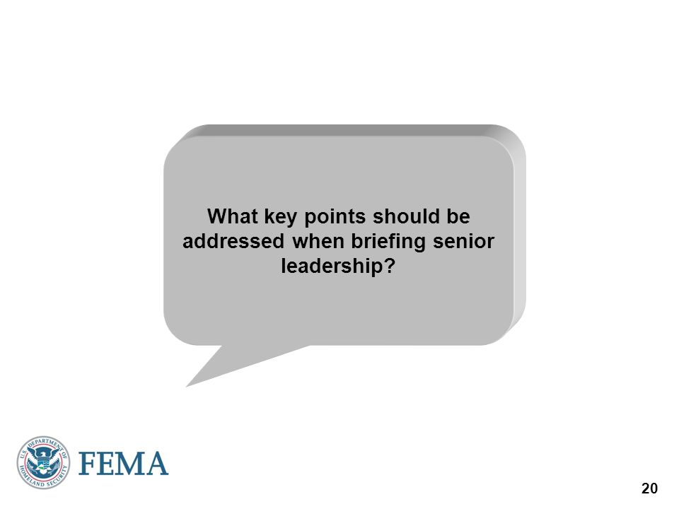 20 What key points should be addressed when briefing senior leadership?