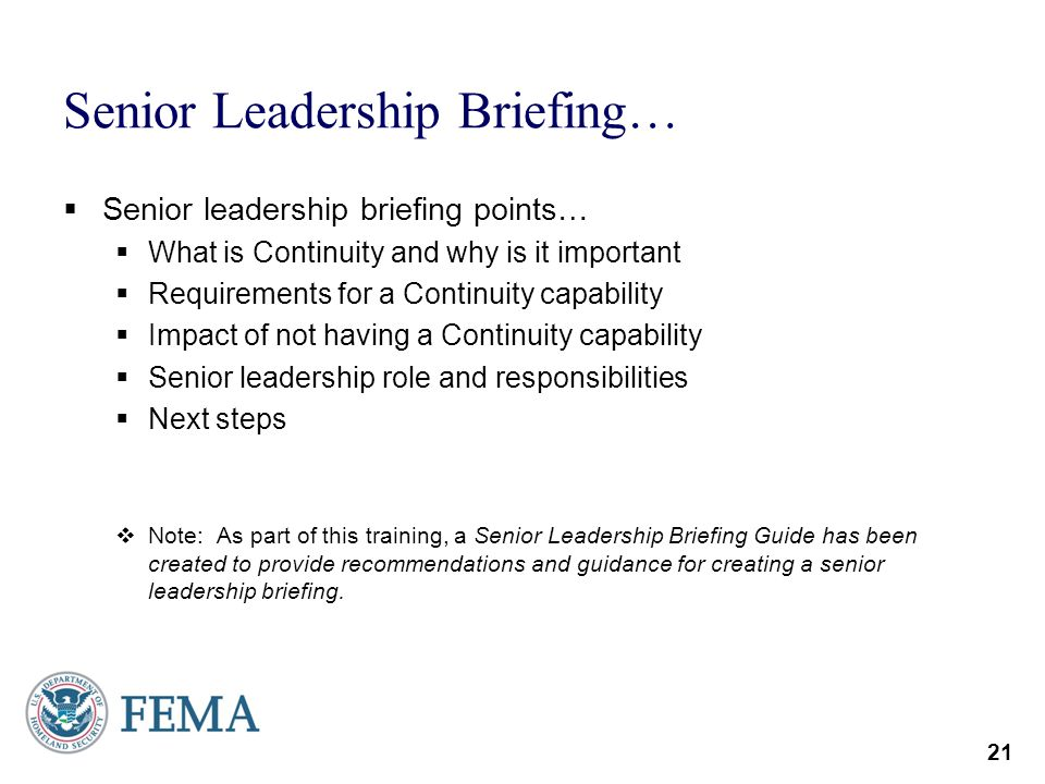 21 Senior Leadership Briefing… Senior leadership briefing points… What is Continuity and why is it important Requirements for a Continuity capability