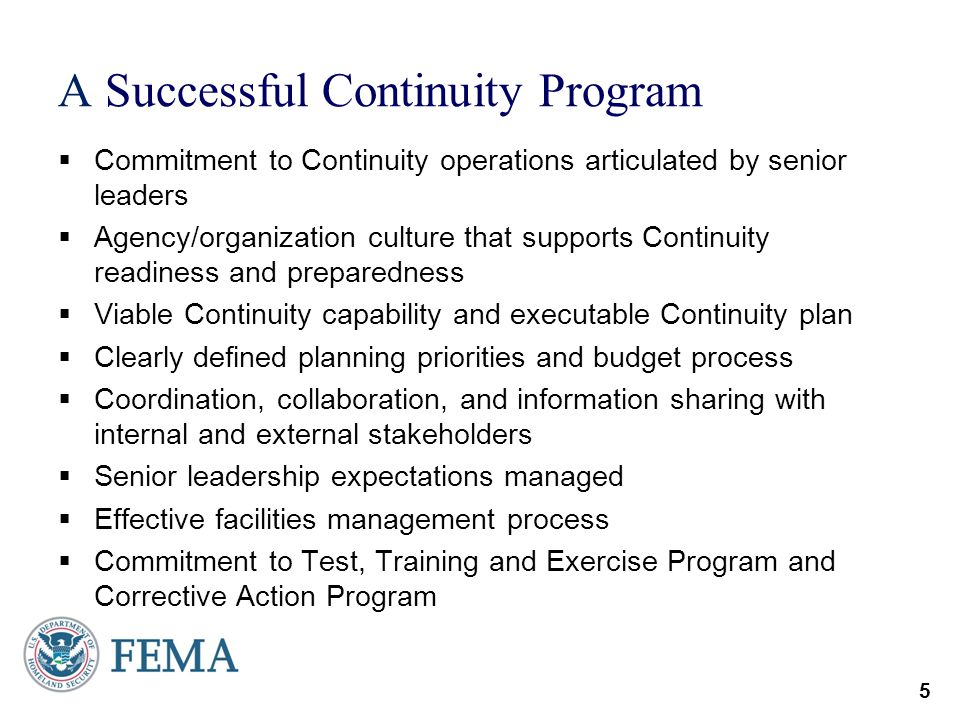 5 A Successful Continuity Program Commitment to Continuity operations articulated by senior leaders Agency/organization culture that supports Continui