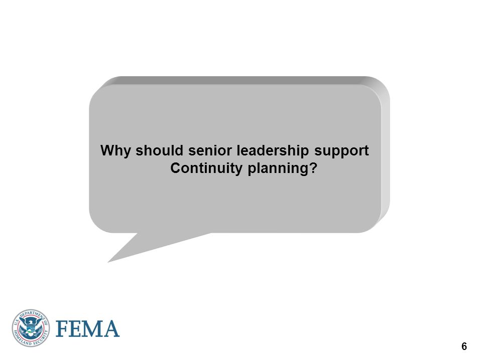 6 Why should senior leadership support Continuity planning?
