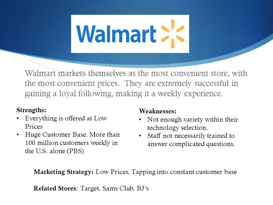 Walmart markets themselves as the most convenient store, with the most convenient prices.