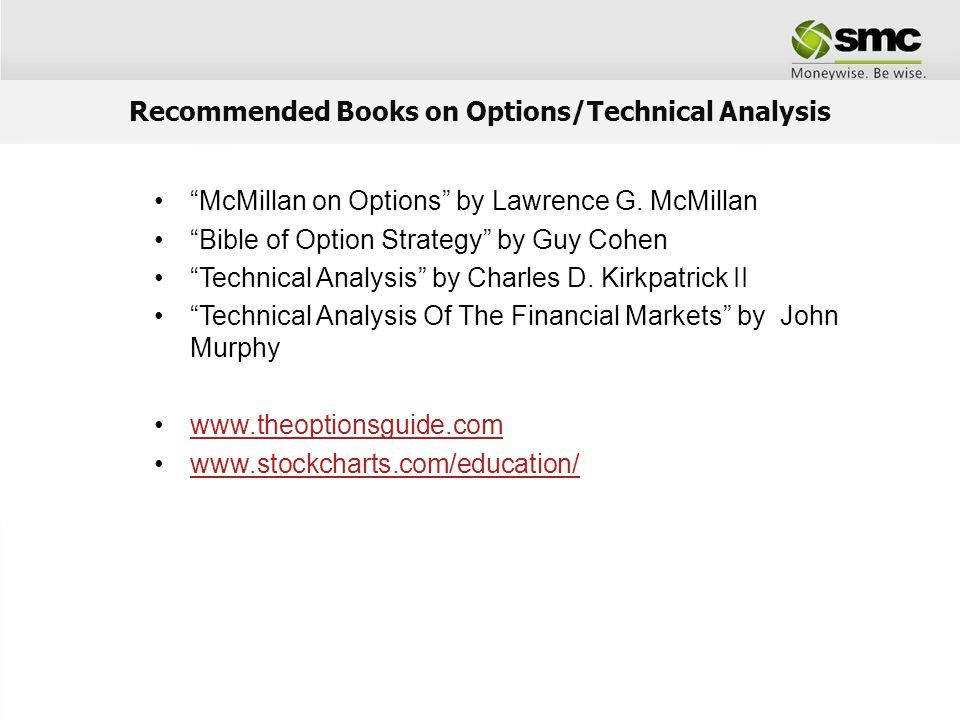 McMillan on Options by Lawrence G. McMillan Bible of Option Strategy by Guy Cohen Technical Analysis by Charles D. Kirkpatrick II Technical Analysis O