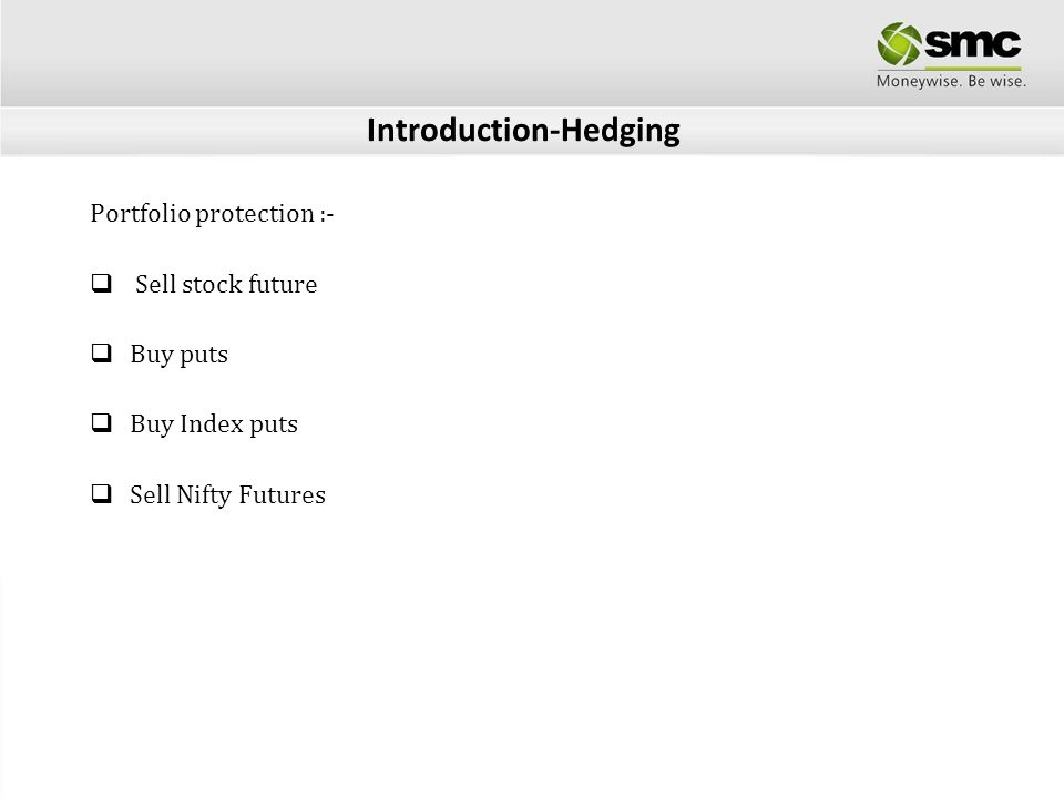 Introduction-Hedging Hedging reduces risk.