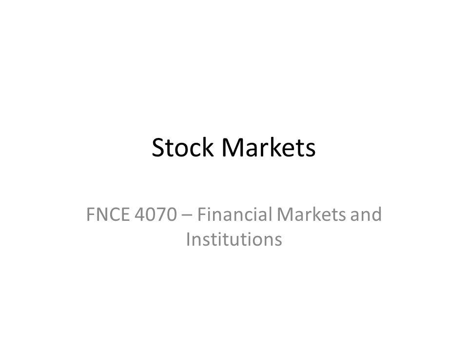 Stock Markets FNCE 4070 – Financial Markets and Institutions