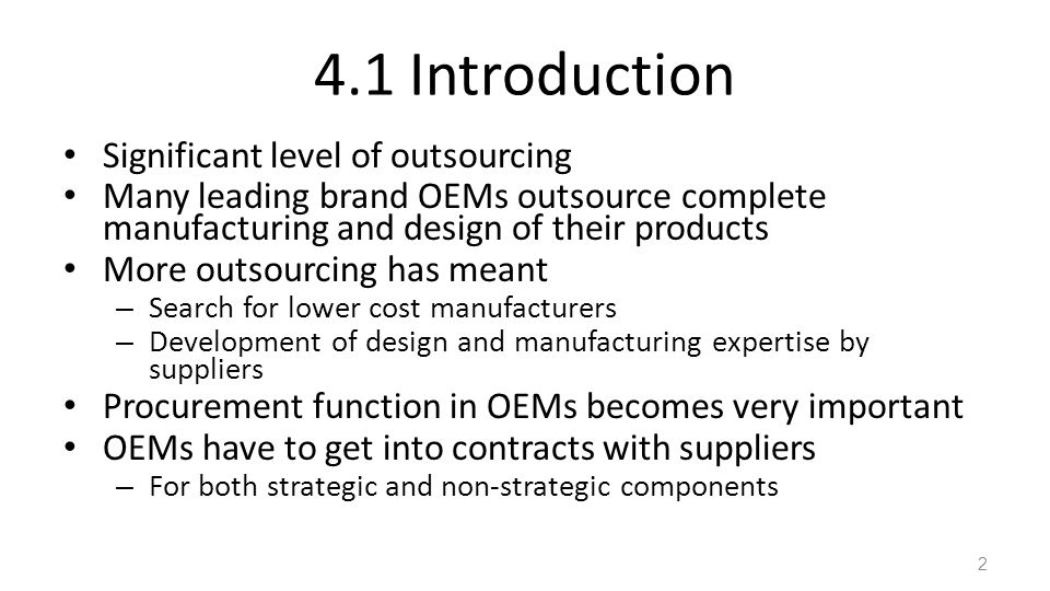 4.1 Introduction Significant level of outsourcing Many leading brand OEMs outsource complete manufacturing and design of their products More outsourci