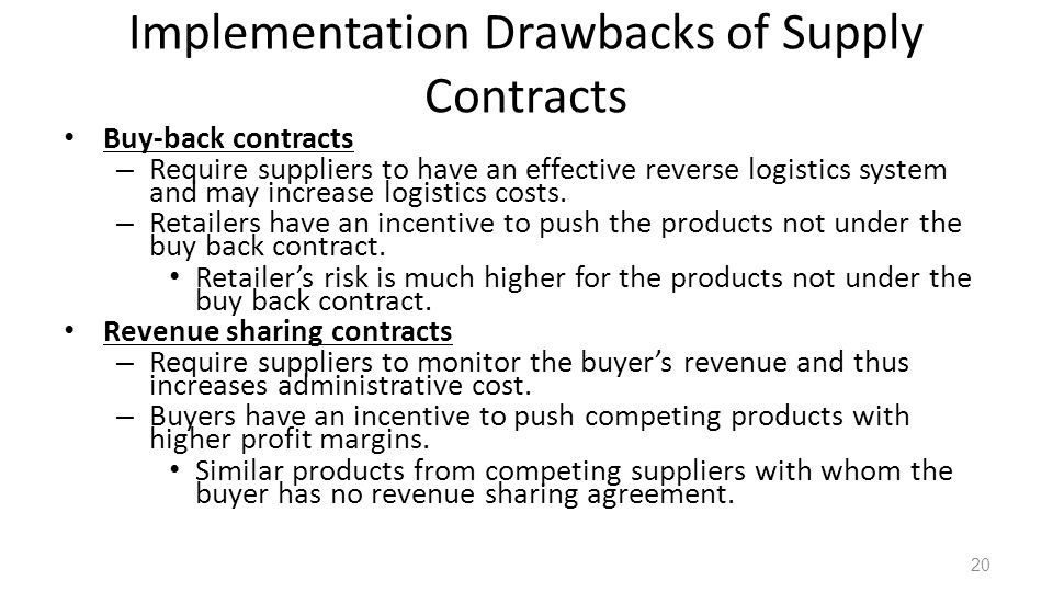 Implementation Drawbacks of Supply Contracts Buy-back contracts – Require suppliers to have an effective reverse logistics system and may increase log