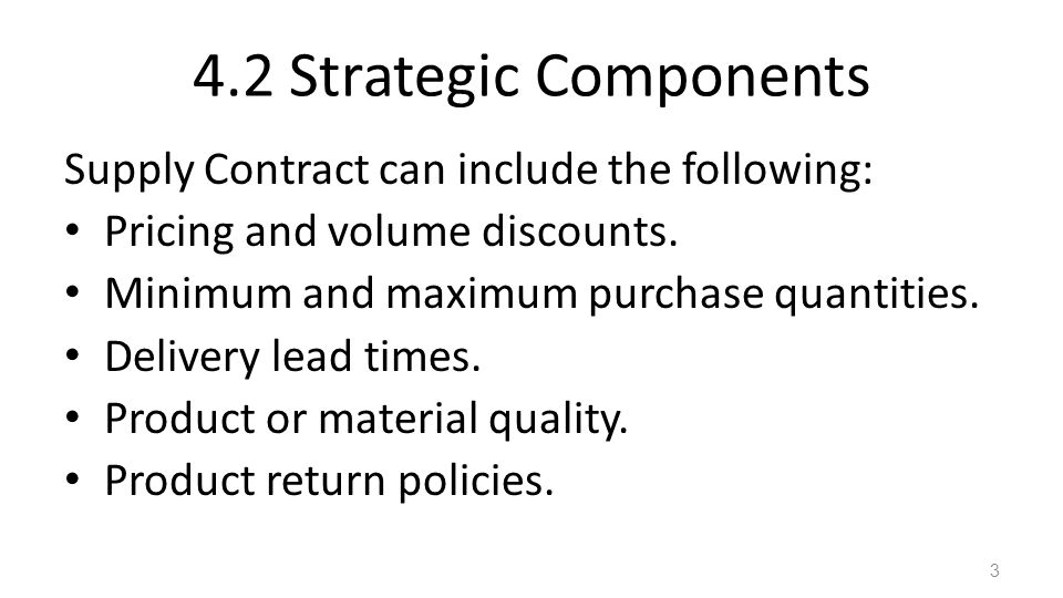 4.2 Strategic Components Supply Contract can include the following: Pricing and volume discounts. Minimum and maximum purchase quantities. Delivery le