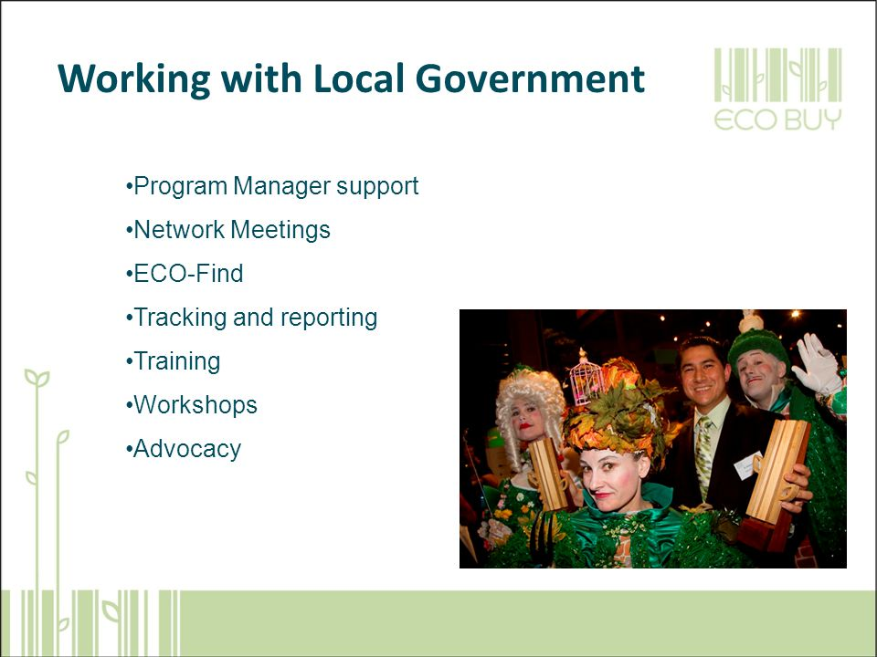 Program Manager support Network Meetings ECO-Find Tracking and reporting Training Workshops Advocacy Working with Local Government