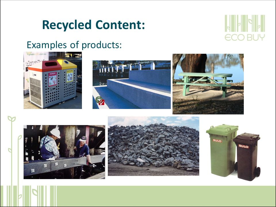 What is ECO-Buy Examples of products: Recycled Content: