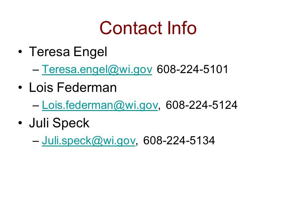 Contact Info Teresa Engel –Teresa.engel@wi.gov 608-224-5101Teresa.engel@wi.gov Lois Federman –Lois.federman@wi.gov, 608-224-5124Lois.federman@wi.gov Juli Speck –Juli.speck@wi.gov, 608-224-5134Juli.speck@wi.gov