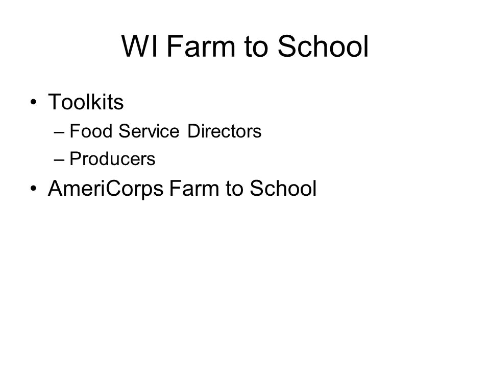 WI Farm to School Toolkits –Food Service Directors –Producers AmeriCorps Farm to School