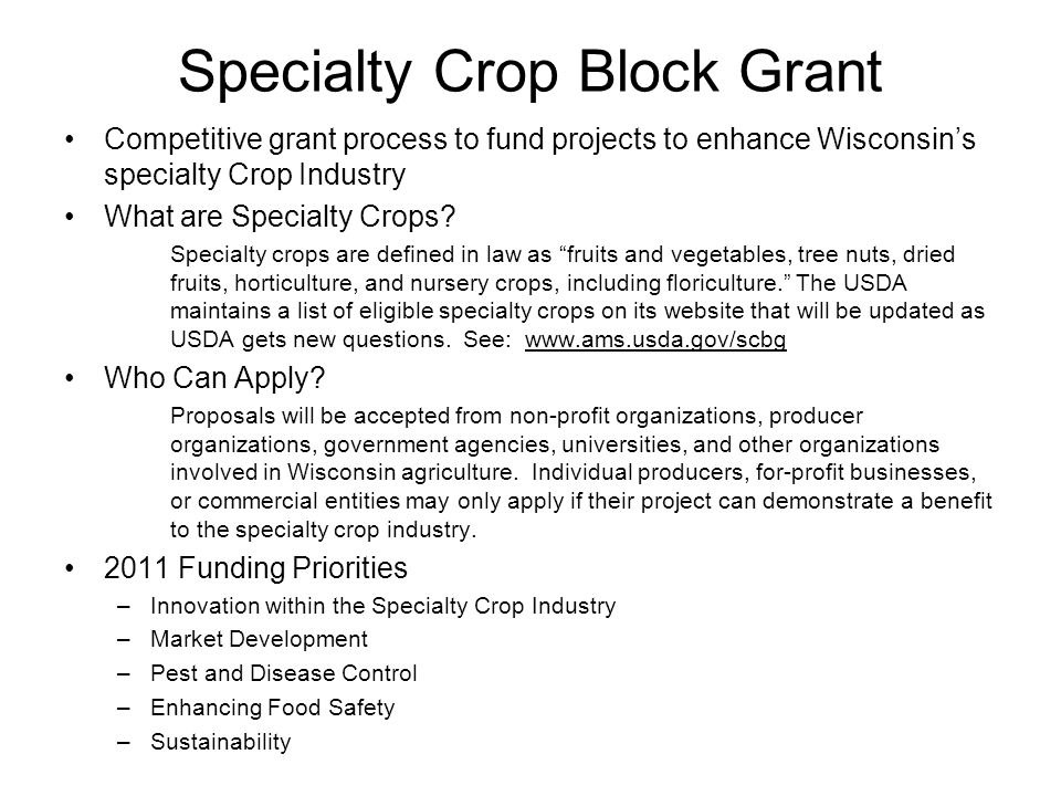 Specialty Crop Block Grant Competitive grant process to fund projects to enhance Wisconsins specialty Crop Industry What are Specialty Crops.