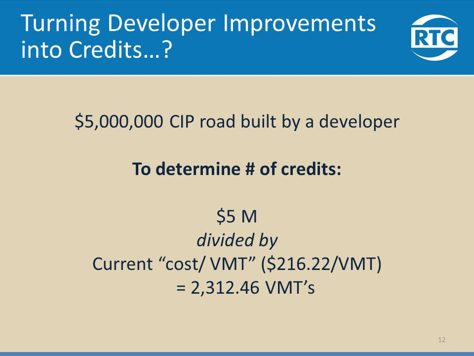 Turning Developer Improvements into Credits…? $5,000,000 CIP road built by a developer To determine # of credits: $5 M divided by Current cost/ VMT ($