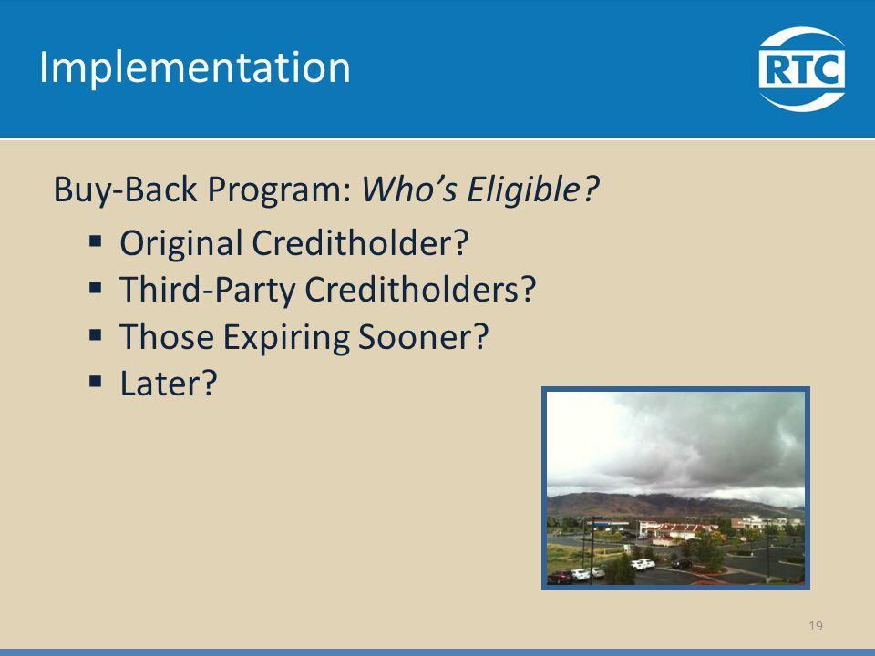 Implementation Buy-Back Program: Whos Eligible? Original Creditholder? Third-Party Creditholders? Those Expiring Sooner? Later? 19