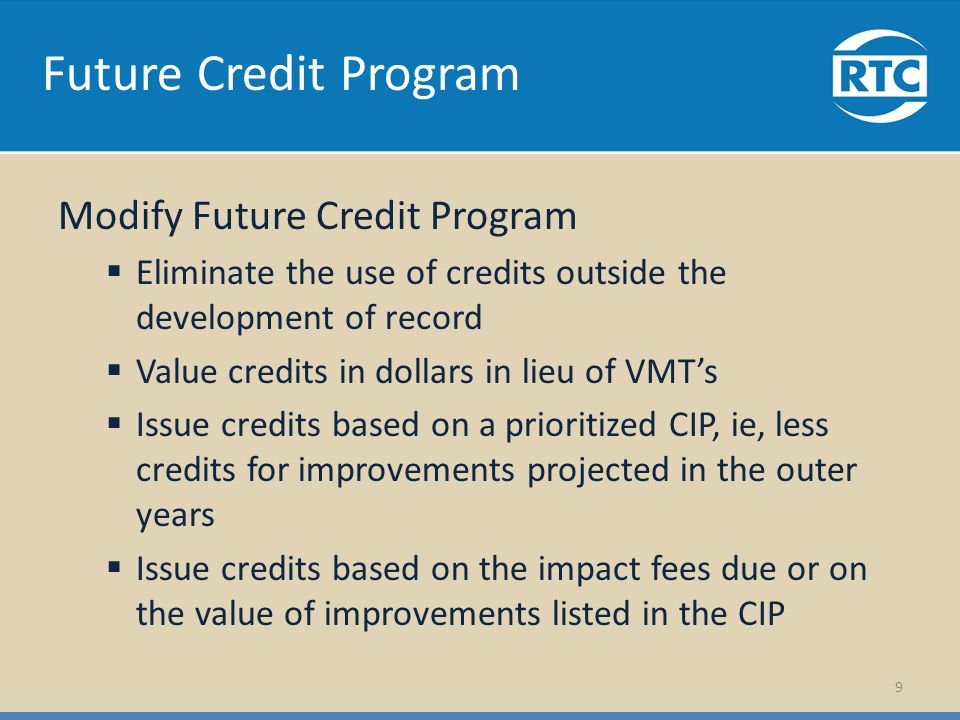 Future Credit Program Modify Future Credit Program Eliminate the use of credits outside the development of record Value credits in dollars in lieu of