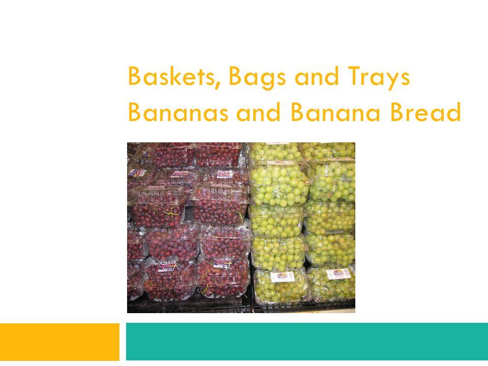 Baskets, Bags and Trays Bananas and Banana Bread