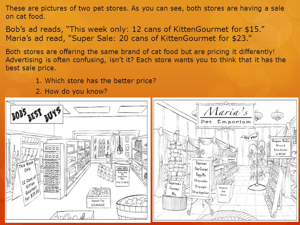 These are pictures of two pet stores. As you can see, both stores are having a sale on cat food. Bobs ad reads, This week only: 12 cans of KittenGourm