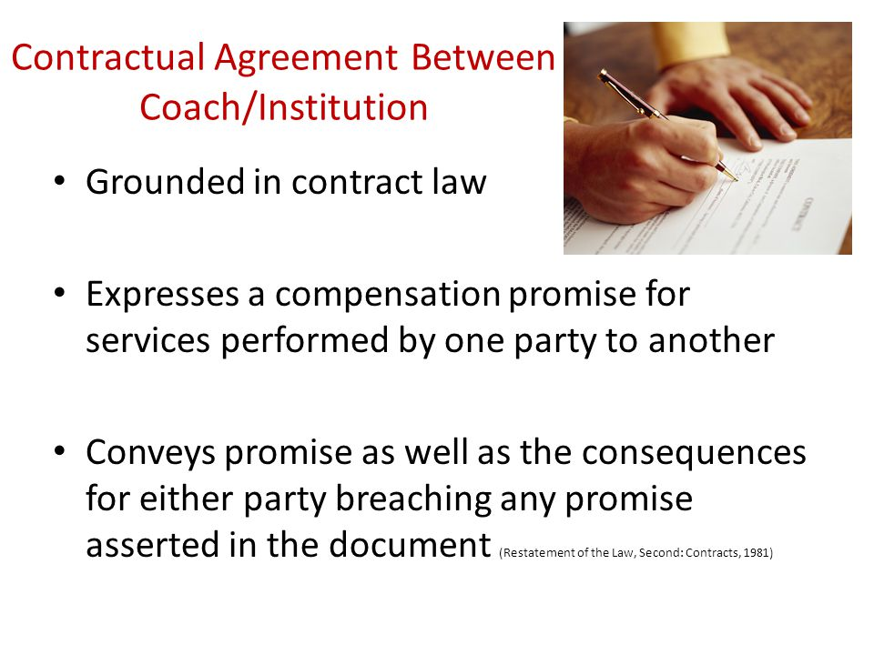 Contractual Agreement Between Coach/Institution Grounded in contract law Expresses a compensation promise for services performed by one party to anoth