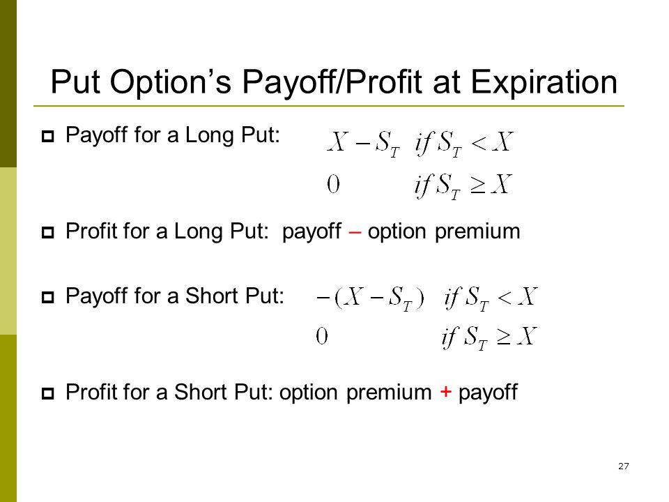 27 Put Options Payoff/Profit at Expiration Payoff for a Long Put: Profit for a Long Put: payoff – option premium Payoff for a Short Put: Profit for a