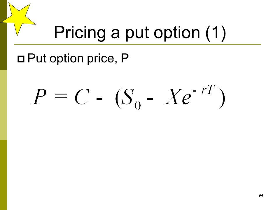 94 Pricing a put option (1) Put option price, P