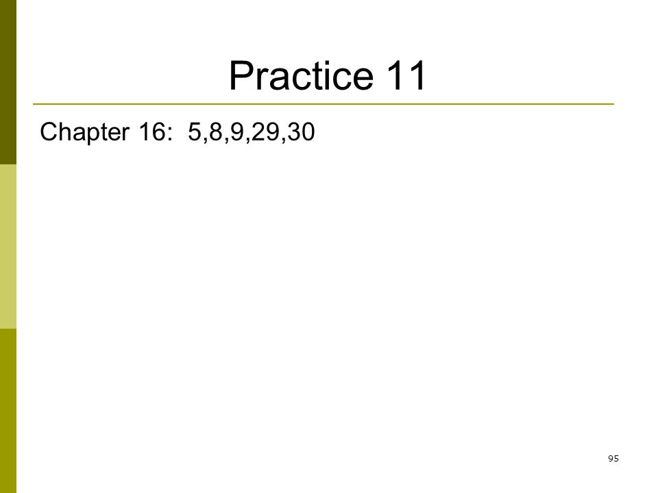 95 Practice 11 Chapter 16: 5,8,9,29,30