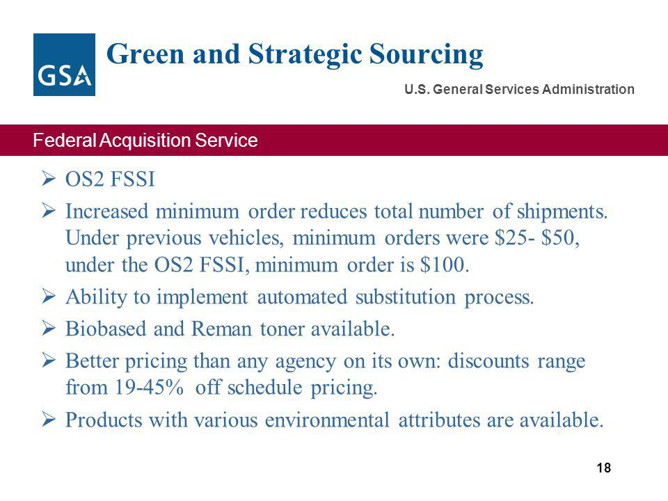 Federal Acquisition Service U.S. General Services Administration Green and Strategic Sourcing OS2 FSSI Increased minimum order reduces total number of