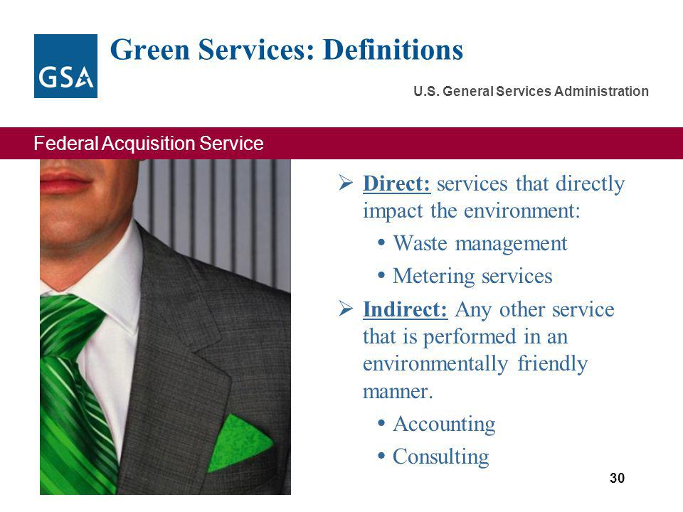 Federal Acquisition Service U.S. General Services Administration Green Services: Definitions Direct: services that directly impact the environment: Wa