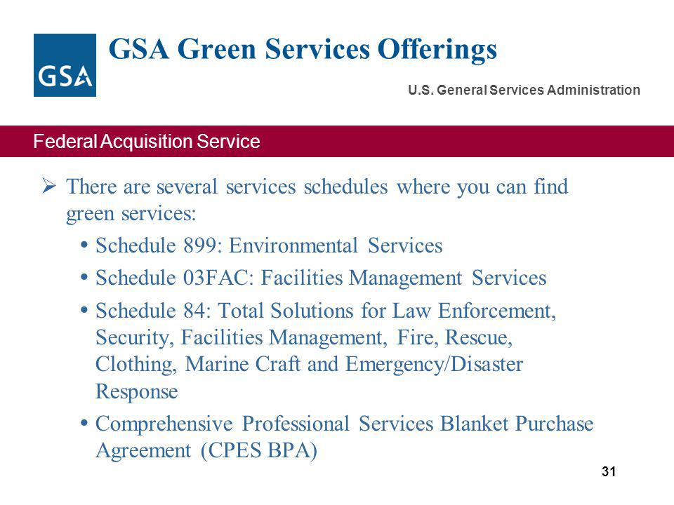 Federal Acquisition Service U.S. General Services Administration GSA Green Services Offerings There are several services schedules where you can find