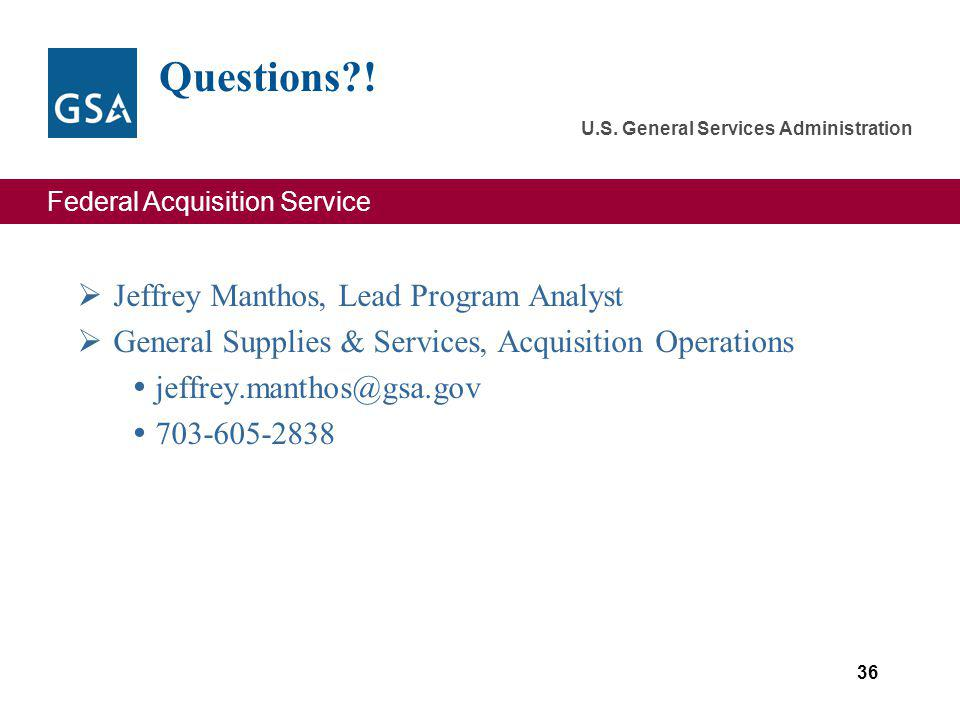 Federal Acquisition Service U.S. General Services Administration Questions?! Jeffrey Manthos, Lead Program Analyst General Supplies & Services, Acquis