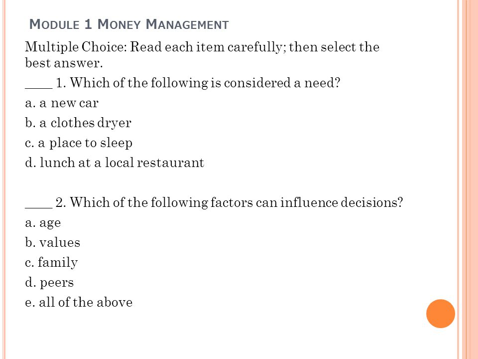 M ODULE 1 M ONEY M ANAGEMENT Multiple Choice: Read each item carefully; then select the best answer.