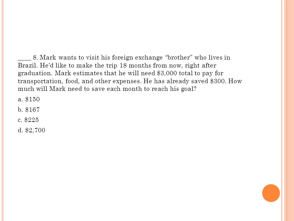 ____ 8. Mark wants to visit his foreign exchange brother who lives in Brazil.